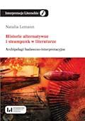 Historie alternatywne i steampunk w literaturze. Archipelagi badawczo-interpretacyjne - Natalia Lemann - ebook