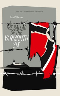 The Ballad Of The Yarmouth Six Paul Werner Ebook