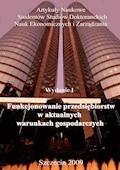 Funkcjonowanie przedsiębiorstw w aktualnych warunkach gospodarczych Wydanie: I - Prof. UZ dr hab. Arkadiusz Świadek, mgr Krzysztof Konstantyn - ebook