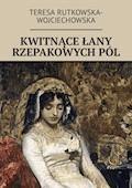 Kwitnące łany rzepakowychpól - Teresa Rutkowska-Wojciechowska - ebook
