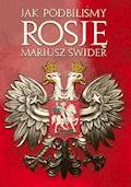 Jak podbiliśmy Rosję - wydanie II rozszerzone - Mariusz Świder - ebook