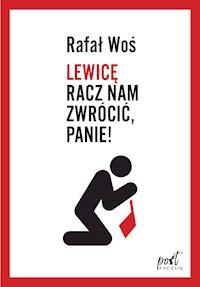 Lewicę Racz Nam Zwrócić Panie Rafał Woś Ebook Legimi Online