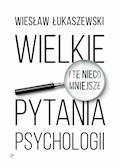 Wielkie i te nieco mniejsze pytania psychologii - Wiesław Łukaszewski - ebook