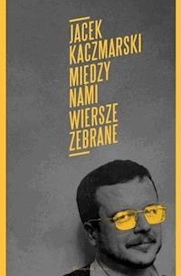 Między Nami Wiersze Zebrane Jacek Kaczmarski Ebook