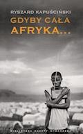 Gdyby cała Afryka... - Ryszard Kapuściński - ebook