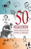 50 wielkich mitów psychologii popularnej - Scott O. Lilienfeld, Steven Jay Lynn, John Ruscio - ebook