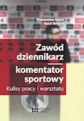 Zawód dziennikarz/komentator sportowy. Kulisy pracy i warsztatu - Przemysław Szews, Rafał Siekiera - ebook