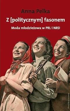763573c968f9 Z politycznym fasonem. Moda młodzieżowa w PRL i NRD - Anna Pelka ...
