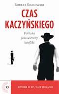 Czas Kaczyńskiego. Polityka jako wieczny konflikt - Robert Krasowski - ebook