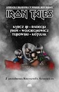 Iron Tales. Literacka składanka w hołdzie Iron Maiden - Adam Froń, Kazimierz Kyrcz Jr, Kacper Kotulak, Jarosław Turowski, Łukasz Radecki, Juliusz Wojciechowicz - ebook