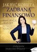 Jak być kobietą zadbaną finansowo - Małgorzata Bladowska-Wrzodak - ebook