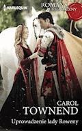 Uprowadzenie lady Rowany - Carol Townend - ebook