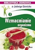 Wzmacnianie organizmu - Jadwiga Górnicka - ebook