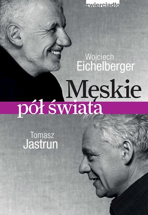 Męskie Pół świata Wojciech Eichelberger Tomasz Jastrun