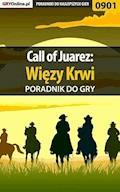 """Call of Juarez: Więzy Krwi - poradnik do gry - Łukasz """"Crash"""" Kendryna - ebook"""