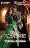 Wybranka sir Arthura - Carol Townend - ebook