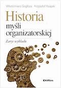 Historia myśli organizatorskiej. Zarys wykładu - Włodzimierz Gogłoza, Krzysztof Księski - ebook