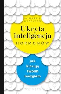 Ukryta Inteligencja Hormonów Jak Kierują Twoim Mózgiem