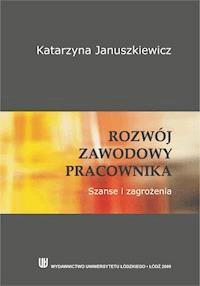 b66938d12bdf5b Rozwój zawodowy pracownika. Szanse i zagrożenia - Katarzyna Januszkiewicz -  ebook