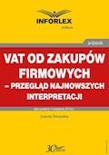 VAT od zakupów firmowych – przegląd najnowszych interpretacji - Joanna Dmowska - ebook