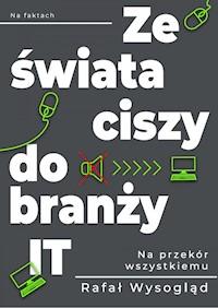 Ze świata ciszy do branży IT - Rafał Wysogląd - ebook