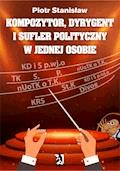 Kompozytor, dyrygent i sufler polityczny w jednej osobie - Piotr Stanisław - ebook