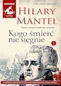Kogo śmierć nie sięgnie t.3 - Hilary Mantel - audiobook