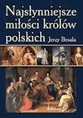 Najsłynniejsze miłości królów polskich - Jerzy Besala - ebook