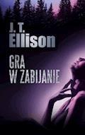 Gra w zabijanie - J.T. Ellison - ebook