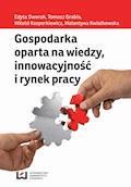 Gospodarka oparta na wiedzy, innowacyjność i rynek pracy - Edyta Dworak, Tomasz Grabia, Witold Kasperkiewicz - ebook