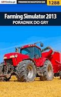 "Farming Simulator 2013 - poradnik do gry - Asmodeusz, Maciej ""Psycho Mantis"" Stępnikowski - ebook"