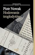 Hodowanie troglodytów - Piotr Nowak - ebook