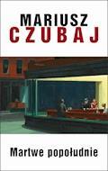 Martwe popołudnie - Mariusz Czubaj - ebook + audiobook