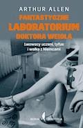Fantastyczne laboratorium doktora Weigla. Lwowscy uczeni, tyfus i walka z Niemcami - Arthur Allen - ebook