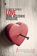 Love. Inne historie miłosne - Elżbieta Turlej - ebook