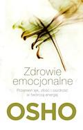 Zdrowie emocjonalne. Przemień lęk, złość i zazdrość w twórczą energię - OSHO - ebook