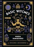 Basic Witches. Magia kobiecości - Jaya Saxena, Jess Zimmerman - ebook