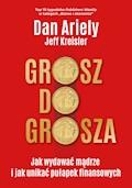 Grosz do grosza. Jak wydawać mądrze i unikać pułapek finansowych - Dan Ariely, Jeff Kreisler - ebook