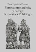 Forteca monarchów i całego Królestwa Polskiego duchowna... - Piotr Hyacinth Pruszcz - ebook