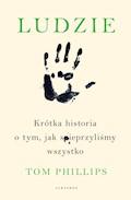 Ludzie. Krótka historia o tym, jak spieprzyliśmy wszystko - Tom Phillips - ebook + audiobook