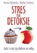 Stres na detoksie - Urszula Mijakoska, Monika Stachura - ebook