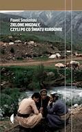 Zielone migdały, czyli po co światu Kurdowie - Paweł Smoleński - ebook