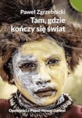 Tam, gdzie kończy się świat - Paweł Zgrzebnicki - ebook