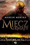 Miecz i kwiaty - Marcin Mortka - ebook
