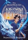 Kroniki Drugiego Kręgu tom 1. Naznaczeni błękitem - Ewa Białołęcka - ebook