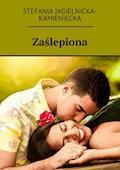 Zaślepiona - Stefania Jagielnicka-Kamieniecka - ebook