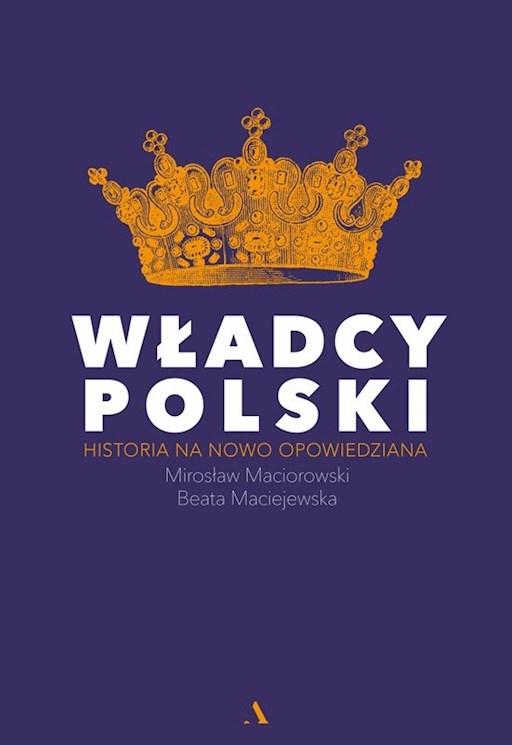 Władcy Polski - Beata Maciejewska, Mirosław Maciorowski