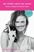 Jak odnies´c´ sukces bez penisa, czyli sekrety i strategie dla ambitnych kobiet - Karen Salmansohn - ebook