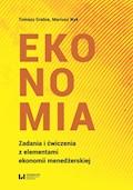 Ekonomia. Zadania i ćwiczenia z elementami ekonomii menedżerskiej - Tomasz Grabia, Mariusz Nyk - ebook