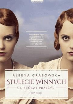 Stulecie Winnych. Tom I. Ci, którzy przeżyli - Ałbena Grabowska - ebook